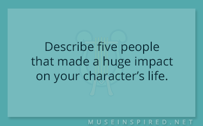 Character Development – Describe five people that made a huge impact on their life.