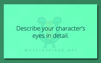 Character Development – Describe their eyes in detail.