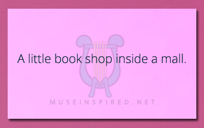 Describe the Setting – A little book shop inside a mall.