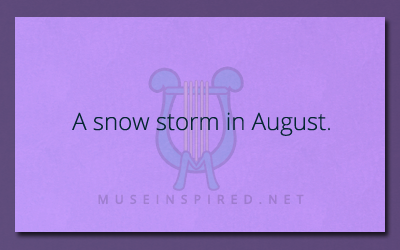 What's the Story – A snowstorm in August.