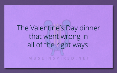 What's the Story – The Valentine's Day dinner that went wrong in all of the right ways.