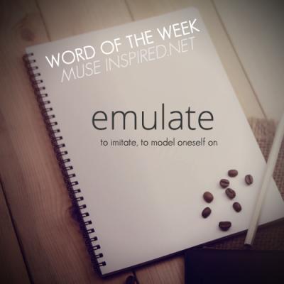Word of the Week: Emulate