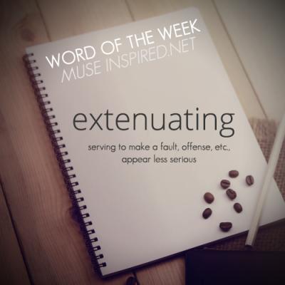 Word of the Week: Extenuating