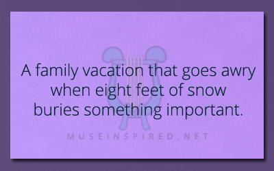 What's the Story? – A family vacation that goes awry when eight feet of snow buries something important.