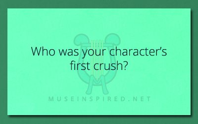 Character Development – Who was your character's first crush?