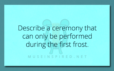 Cultivating Cultures – Describe a ceremony that can only be performed during the first frost.