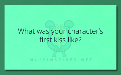 Character Development – What was your character's first kiss like?