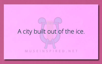Siring Settings – Describe a city built out of ice.