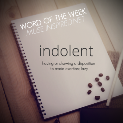 Word of the Week: Indolent