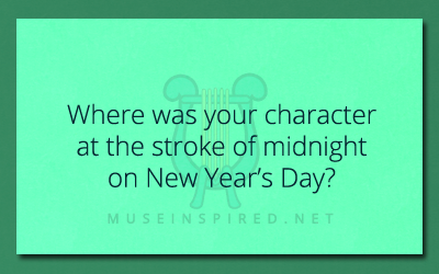 Character Development – Where was your character at the stroke of Midnight on New Year's Day?