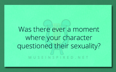 Character Development – Was there ever a moment where your character questioned their sexuality?