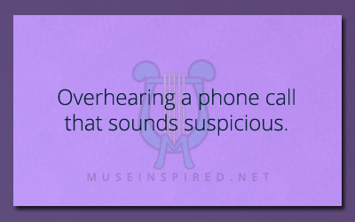 What's the Story – Overhearing a phone call that sounds suspicious.