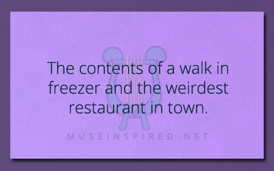 Siring Settings – Describe the contents of the walk in freezer at the weirdest restaurant in town.