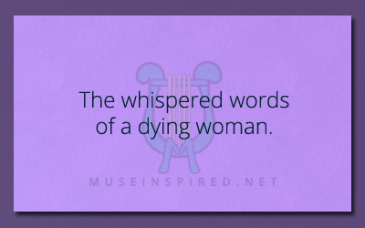 What's the Story – The whispered words of a dying woman.