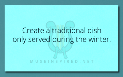 Cultivating Cultures – Create a traditional dish only served during the winter.