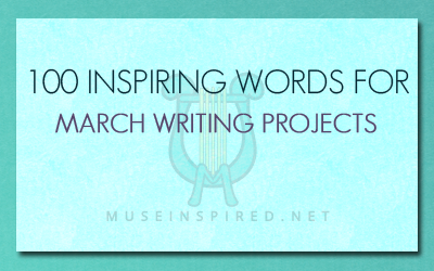 100 Great Words for your March Writing Projects