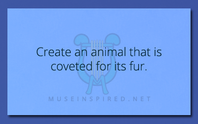 Crafting Creatures – Create an animal that is coveted for its fur.