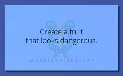 Fabricating Flora – Create a fruit that looks dangerous.