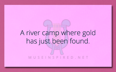Siring Settings – Describe a river camp where gold has just been found.
