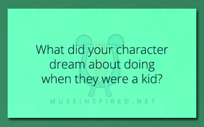 Character Development – What did your character dream about doing when they were a kid?