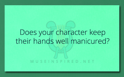 Character Development – Does your character keep their hands well manicured?