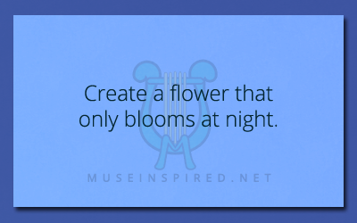 Fabricating Flora – Create a flower that only blooms at night.