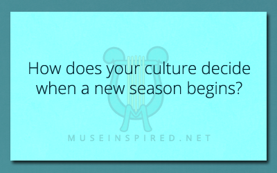 Cultivating Cultures – How does your culture decide when a new season begins?
