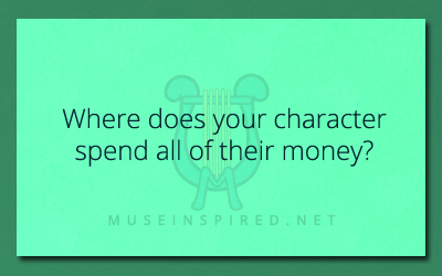 Character Development – Where does your character spend all of their money?