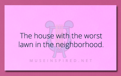 Siring Settings – The house with the worst lawn in the neighborhood.