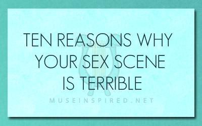 Writing Sex Scenes - 10 Reasons Your Sex Scene Is Terrible