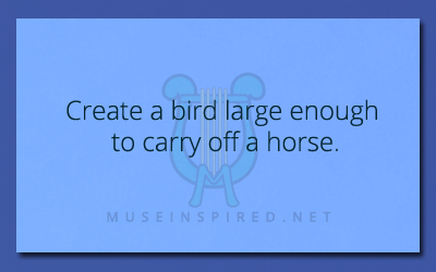 Crafting Creatures – Create a bird large enough to carry off a horse.