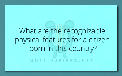 Cultivating Cultures – What are the recognizable physical features for a citizen born in this country?