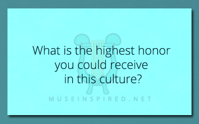 Cultivating Cultures – What is the highest honor you could receive in this culture?