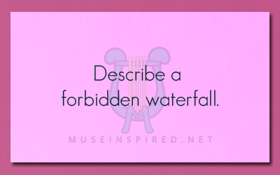 Siring Settings – Describe a forbidden waterfall.