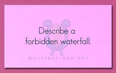 Siring Settings – Describe a forbidden waterfall.