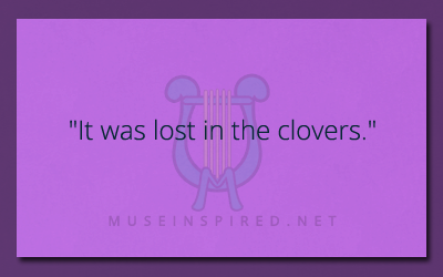 "What's the Story – ""It was lost in the clovers."""