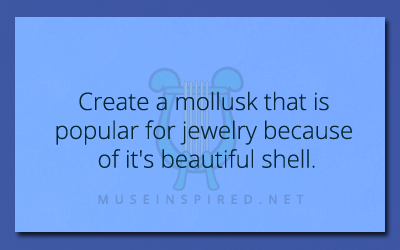 Crafting Creatures – Create a mollusk that is popular for jewelry because of it's beautiful shell.