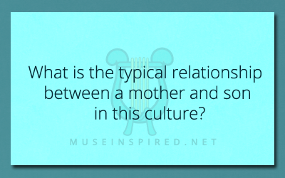 Cultivating Cultures – What is the typical relationship between a mother and son in this culture?