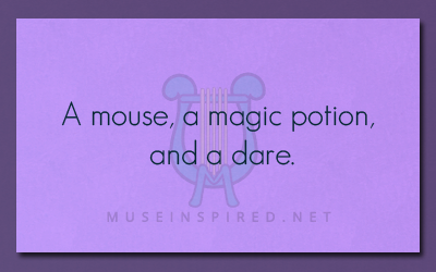 What's the Story – A mouse, a magic potion, and a dare.