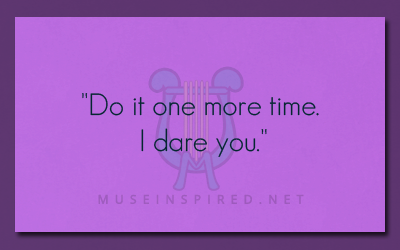 "What's the Story – ""Do it one more time. I dare you."""