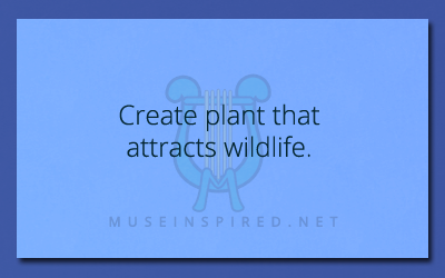 Fabricating Flora – Create a plant that attracts wildlife.