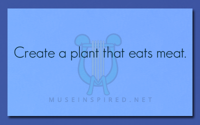 Fabricating Flora – Create a plant that eats meat.