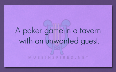 What's the Story – A poker game in a tavern with an unwanted guest.
