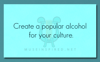 Cultivating Cultures – Create a popular alcohol for your culture.