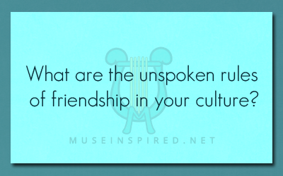 Cultivating Cultures – What are the unspoken rules of friendship in your culture?