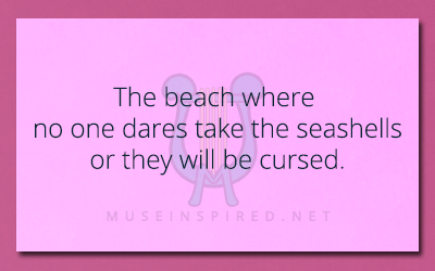 Siring Settings – The beach where no one dares take the seashells or they will be cursed.
