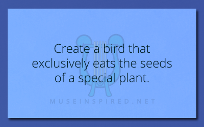 Crafting Creatures – Create a bird that exclusively eats the seeds of a special plant.