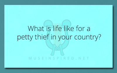Cultivating Cultures – What is life like for a petty thief in your country?