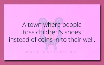 Siring Settings – A town where people toss children's shoes instead of coins in to their well.