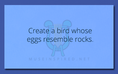 Crafting Creatures – Create a bird whose eggs resemble rocks.
